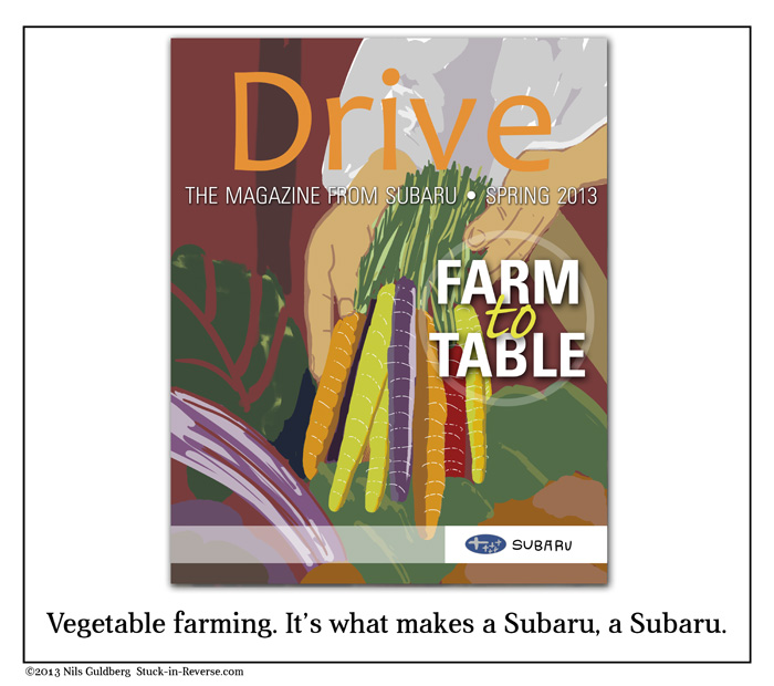 Vegetable farming. It's what makes a Subaru, a Subaru.